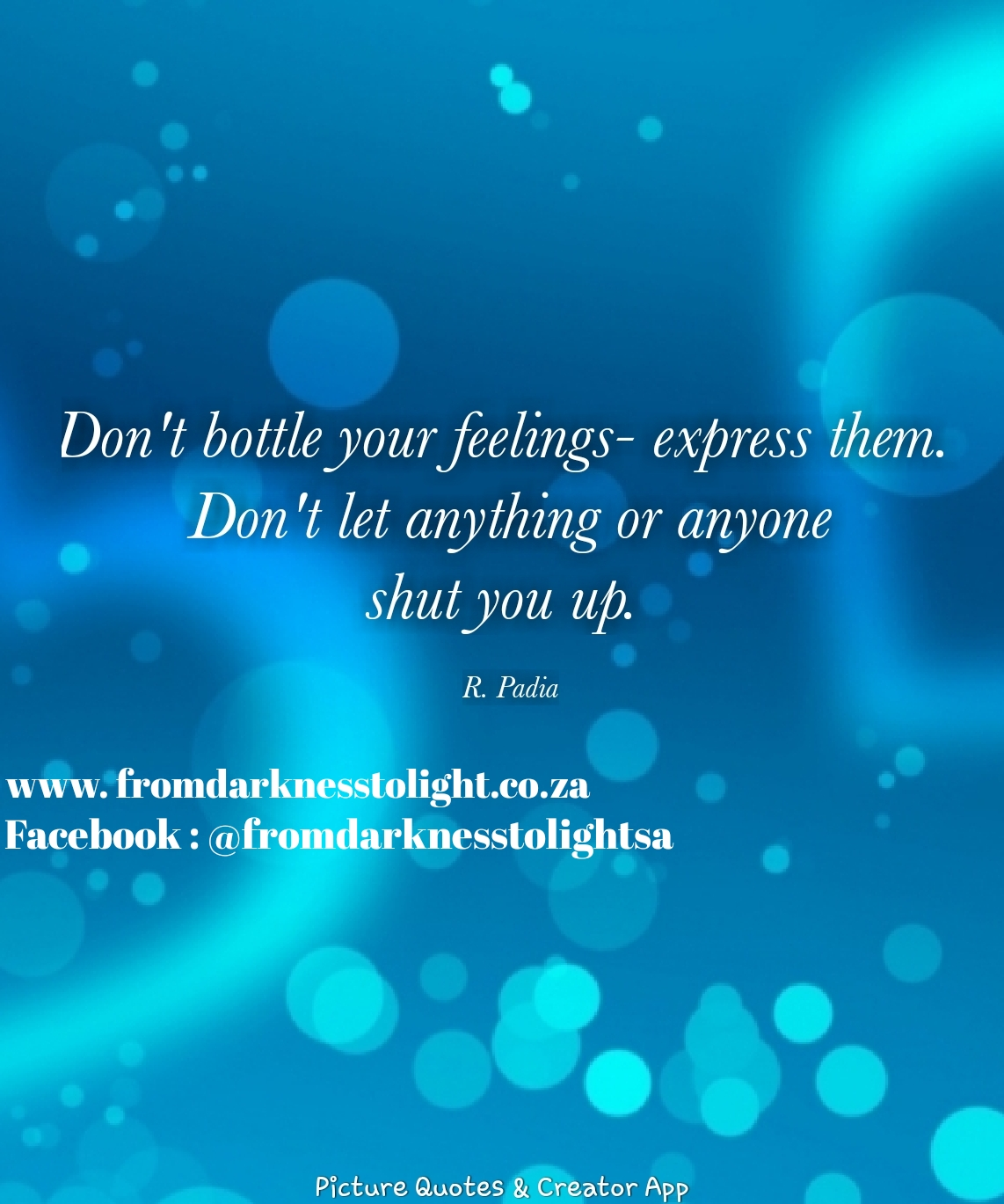 R Padia - Don't bottle your feelings - express them, Dont let anything or anyone shut you up