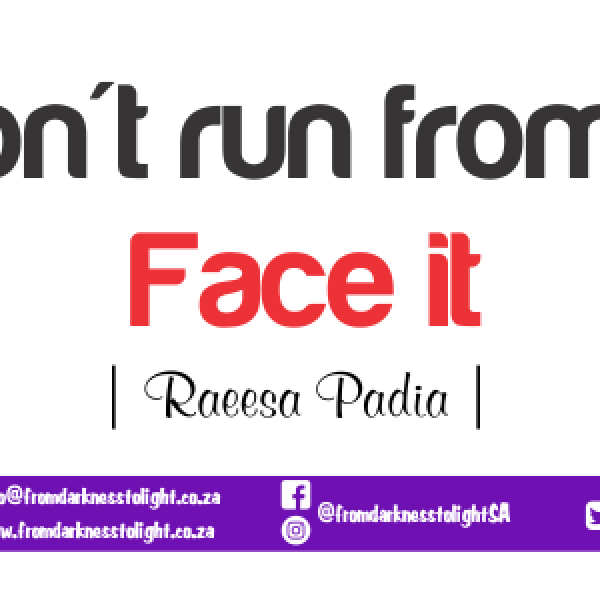 Don't run from it. Face it: Whenever you find yourself in a difficult situation, trapped and unable to see the pathway to exit that dark hole.